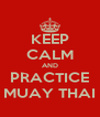 KEEP CALM AND PRACTICE MUAY THAI - Personalised Poster A4 size