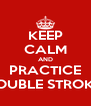 KEEP CALM AND PRACTICE OPEN DOUBLE STROKE ROLLS - Personalised Poster A4 size