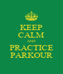 KEEP CALM AND PRACTICE PARKOUR - Personalised Poster A4 size