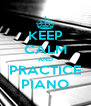 KEEP CALM AND PRACTICE PIANO - Personalised Poster A4 size