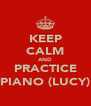 KEEP CALM AND PRACTICE PIANO (LUCY) - Personalised Poster A4 size