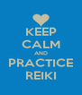 KEEP CALM AND PRACTICE REIKI - Personalised Poster A4 size
