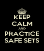 KEEP CALM AND PRACTICE SAFE SETS - Personalised Poster A4 size