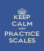 KEEP CALM AND PRACTICE SCALES - Personalised Poster A4 size