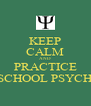 KEEP CALM AND PRACTICE SCHOOL PSYCH - Personalised Poster A4 size