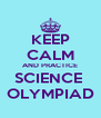 KEEP CALM AND PRACTICE SCIENCE  OLYMPIAD - Personalised Poster A4 size