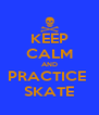 KEEP CALM AND PRACTICE  SKATE - Personalised Poster A4 size