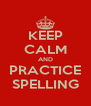 KEEP CALM AND PRACTICE SPELLING - Personalised Poster A4 size