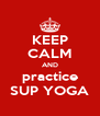 KEEP CALM AND practice SUP YOGA - Personalised Poster A4 size