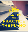 KEEP CALM AND PRACTICE THE PIANO - Personalised Poster A4 size