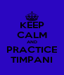 KEEP CALM AND PRACTICE TIMPANI - Personalised Poster A4 size