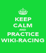 KEEP CALM AND PRACTICE WIKI-RACING - Personalised Poster A4 size