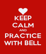 KEEP CALM AND PRACTICE WITH BELL - Personalised Poster A4 size