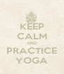 KEEP CALM AND PRACTICE YOGA - Personalised Poster A4 size