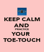 KEEP CALM AND PRACTICE YOUR  TOE-TOUCH - Personalised Poster A4 size