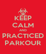 KEEP CALM AND PRACTICED PARKOUR - Personalised Poster A4 size