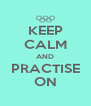 KEEP CALM AND PRACTISE ON - Personalised Poster A4 size