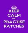 KEEP CALM AND PRACTISE PATCHES - Personalised Poster A4 size