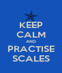 KEEP CALM AND PRACTISE SCALES - Personalised Poster A4 size