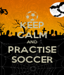 KEEP CALM AND PRACTISE SOCCER - Personalised Poster A4 size