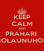 KEEP CALM AND PRAHARI  BOLAUNUHOS - Personalised Poster A4 size