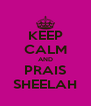 KEEP CALM AND PRAIS SHEELAH - Personalised Poster A4 size