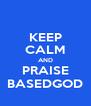 KEEP CALM AND PRAISE BASEDGOD - Personalised Poster A4 size