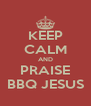 KEEP CALM AND PRAISE BBQ JESUS - Personalised Poster A4 size
