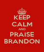 KEEP CALM AND PRAISE BRANDON - Personalised Poster A4 size