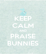 KEEP CALM AND PRAISE BUNNIES - Personalised Poster A4 size