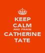 KEEP CALM AND PRAISE CATHERINE TATE - Personalised Poster A4 size
