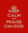 KEEP CALM AND PRAISE CHI-GOD - Personalised Poster A4 size