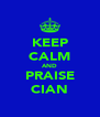KEEP CALM AND PRAISE CIAN - Personalised Poster A4 size