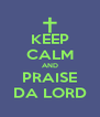 KEEP CALM AND PRAISE DA LORD - Personalised Poster A4 size