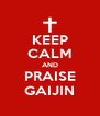 KEEP CALM AND PRAISE GAIJIN - Personalised Poster A4 size