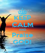 KEEP CALM AND Praise GOD! - Personalised Poster A4 size