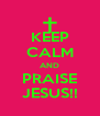 KEEP CALM AND PRAISE JESUS!! - Personalised Poster A4 size