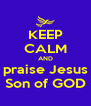 KEEP CALM AND praise Jesus Son of GOD - Personalised Poster A4 size