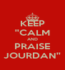 KEEP ''CALM AND PRAISE JOURDAN'' - Personalised Poster A4 size