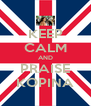 KEEP CALM AND PRAISE KOPINA - Personalised Poster A4 size