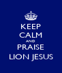 KEEP CALM AND PRAISE LION JESUS - Personalised Poster A4 size