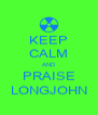 KEEP CALM AND PRAISE LONGJOHN - Personalised Poster A4 size