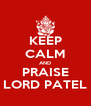 KEEP CALM AND PRAISE LORD PATEL - Personalised Poster A4 size