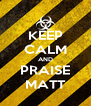 KEEP CALM AND PRAISE MATT - Personalised Poster A4 size