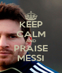 KEEP CALM AND PRAISE MESSI - Personalised Poster A4 size
