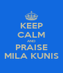 KEEP CALM AND PRAISE MILA KUNIS - Personalised Poster A4 size