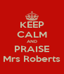 KEEP CALM AND PRAISE Mrs Roberts - Personalised Poster A4 size