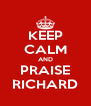 KEEP CALM AND PRAISE RICHARD - Personalised Poster A4 size