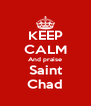 KEEP CALM And praise Saint Chad - Personalised Poster A4 size