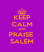 KEEP CALM AND PRAISE  SALEM - Personalised Poster A4 size